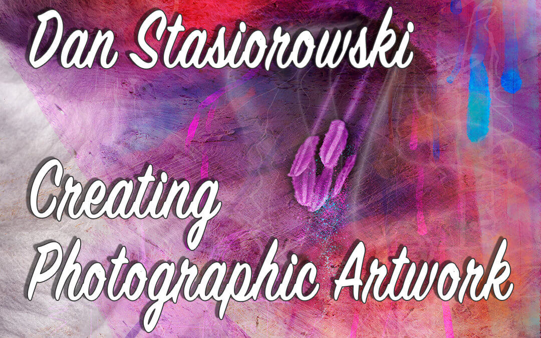 Dan Stasiorowski – Creating Photographic Artwork